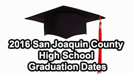 2016 San Joaquin County High School Graduation Dates